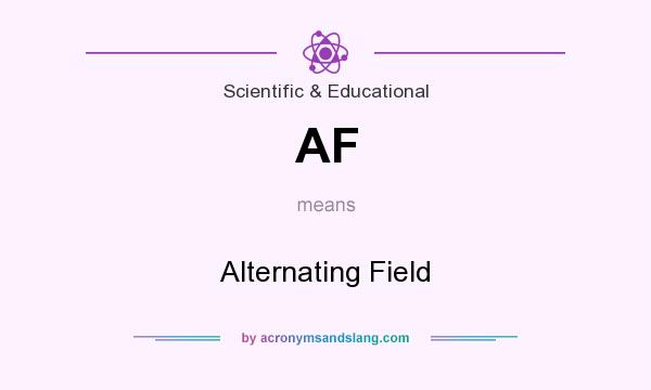 What does AF mean? It stands for Alternating Field