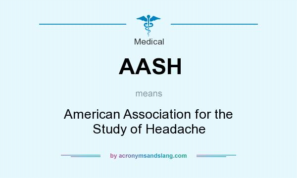 What does AASH mean? It stands for American Association for the Study of Headache