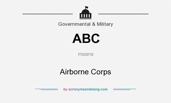 What does ABC mean? It stands for Airborne Corps