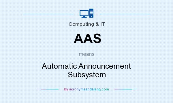 What does AAS mean? It stands for Automatic Announcement Subsystem