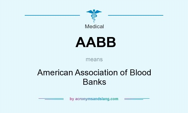 What does AABB mean? It stands for American Association of Blood Banks