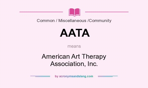 What does AATA mean? It stands for American Art Therapy Association, Inc.
