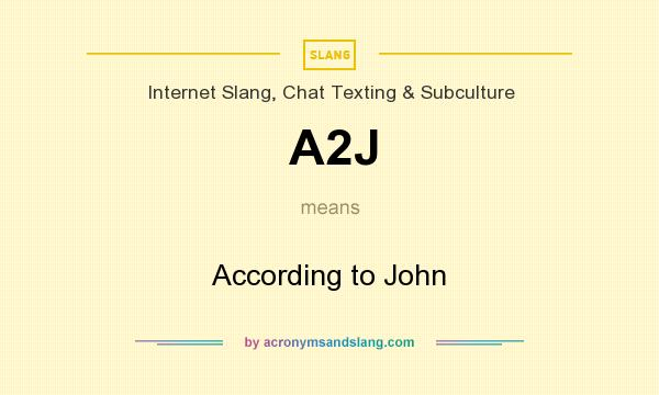 What does A2J mean? It stands for According to John