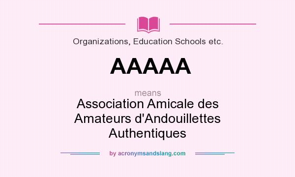 What does AAAAA mean? It stands for Association Amicale des Amateurs d`Andouillettes Authentiques