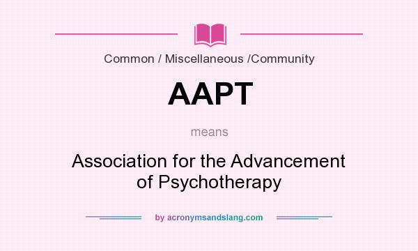 What does AAPT mean? It stands for Association for the Advancement of Psychotherapy