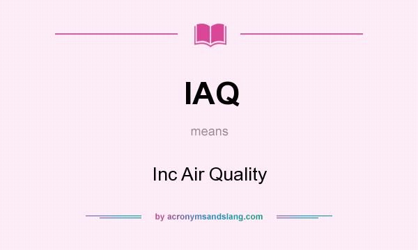 What does IAQ mean? It stands for Inc Air Quality