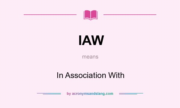 What does IAW mean? It stands for In Association With