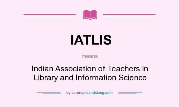 What does IATLIS mean? It stands for Indian Association of Teachers in Library and Information Science