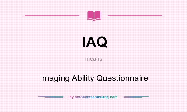 What does IAQ mean? It stands for Imaging Ability Questionnaire