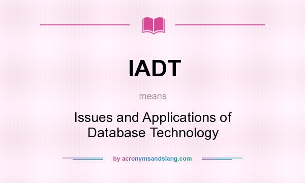 What does IADT mean? It stands for Issues and Applications of Database Technology