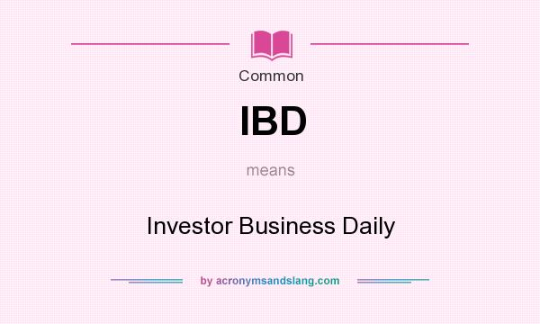 What does IBD mean? It stands for Investor Business Daily