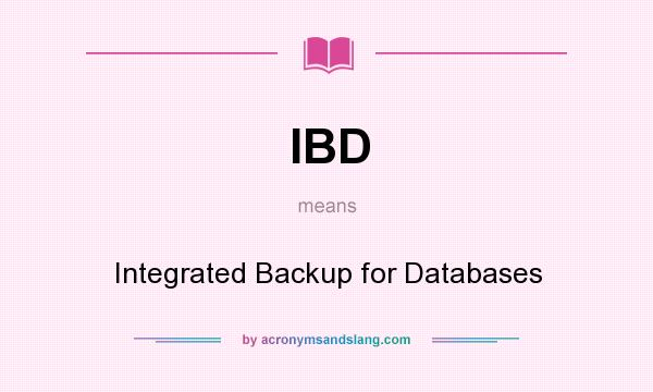 What does IBD mean? It stands for Integrated Backup for Databases