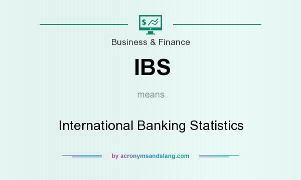 What does IBS mean? It stands for International Banking Statistics