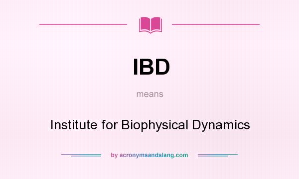 What does IBD mean? It stands for Institute for Biophysical Dynamics