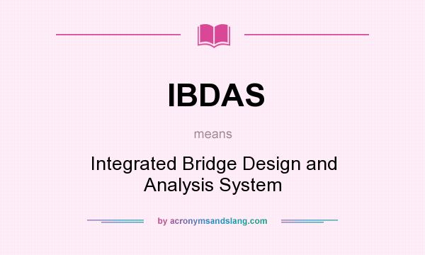 What does IBDAS mean? It stands for Integrated Bridge Design and Analysis System