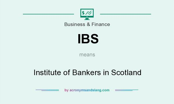 What does IBS mean? It stands for Institute of Bankers in Scotland