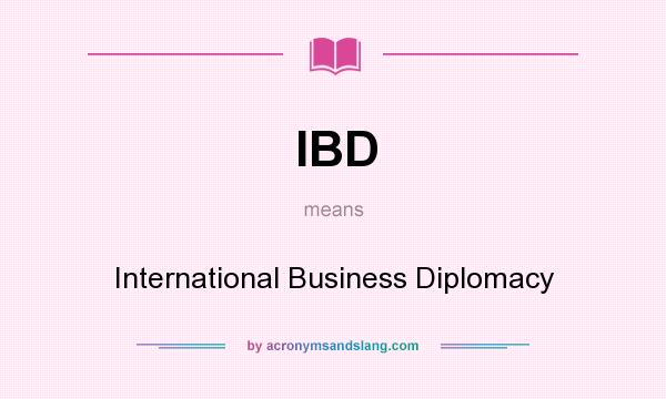 What does IBD mean? It stands for International Business Diplomacy
