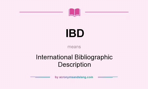 What does IBD mean? It stands for International Bibliographic Description