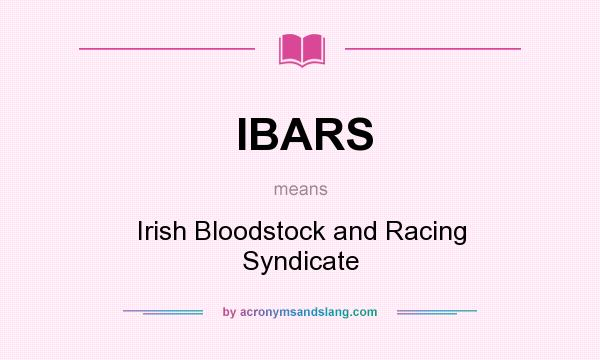 What does IBARS mean? It stands for Irish Bloodstock and Racing Syndicate