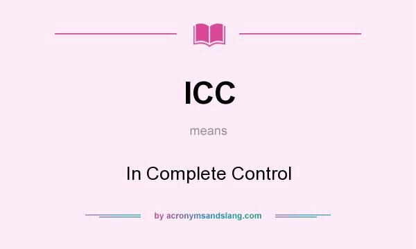 What does ICC mean? It stands for In Complete Control