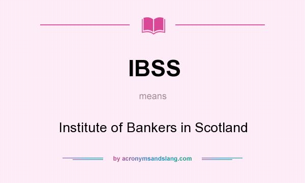 What does IBSS mean? It stands for Institute of Bankers in Scotland