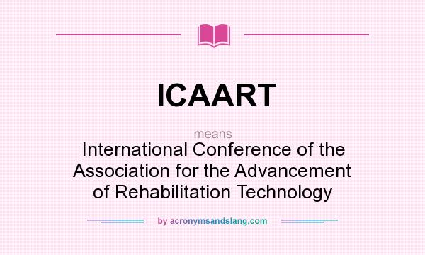 What does ICAART mean? It stands for International Conference of the Association for the Advancement of Rehabilitation Technology