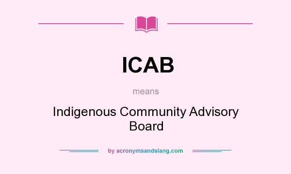 What does ICAB mean? It stands for Indigenous Community Advisory Board