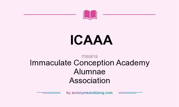 What does ICAAA mean? It stands for Immaculate Conception Academy Alumnae Association
