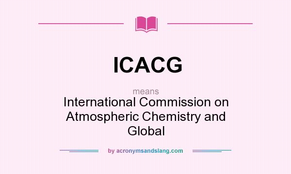 What does ICACG mean? It stands for International Commission on Atmospheric Chemistry and Global