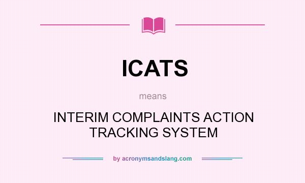 What does ICATS mean? It stands for INTERIM COMPLAINTS ACTION TRACKING SYSTEM