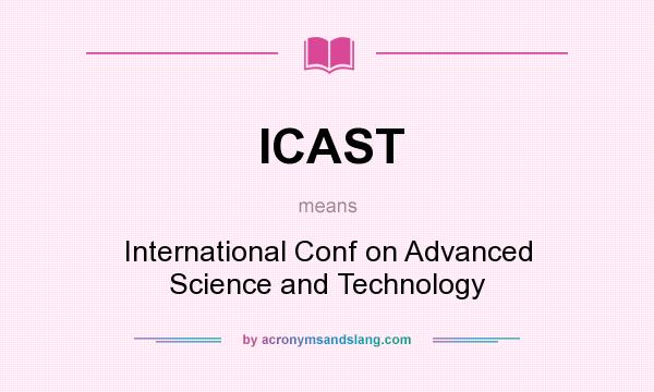 What does ICAST mean? It stands for International Conf on Advanced Science and Technology