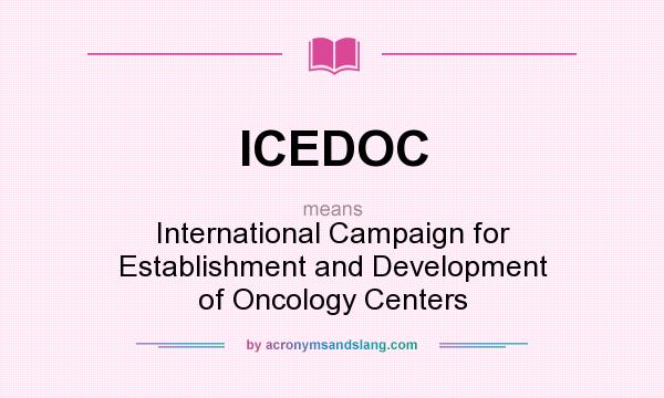 What does ICEDOC mean? It stands for International Campaign for Establishment and Development of Oncology Centers