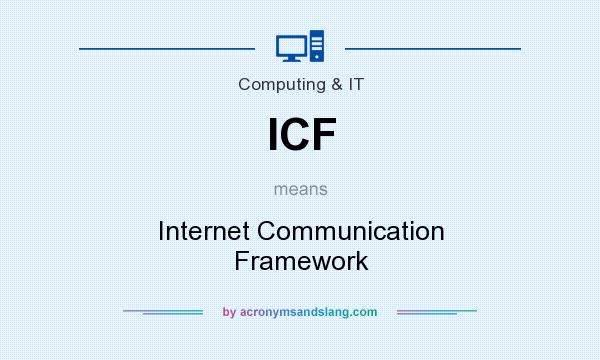 What does ICF mean? It stands for Internet Communication Framework