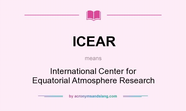 What does ICEAR mean? It stands for International Center for Equatorial Atmosphere Research