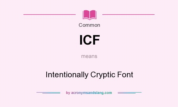 What does ICF mean? It stands for Intentionally Cryptic Font