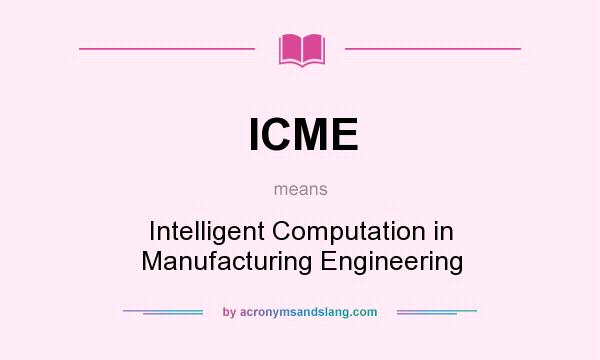 What does ICME mean? It stands for Intelligent Computation in Manufacturing Engineering