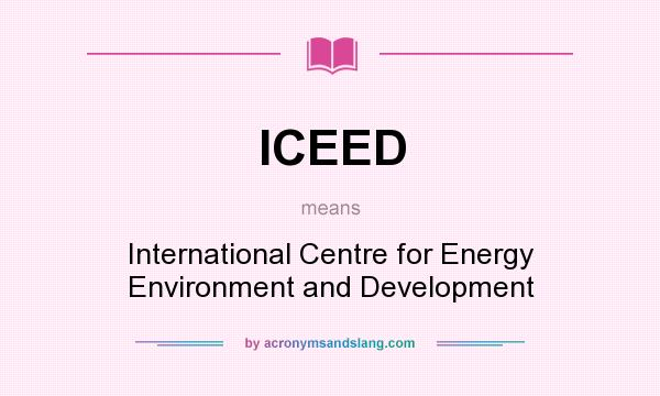 What does ICEED mean? It stands for International Centre for Energy Environment and Development