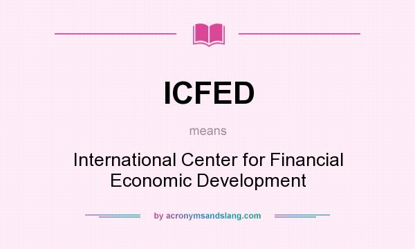 What does ICFED mean? It stands for International Center for Financial Economic Development