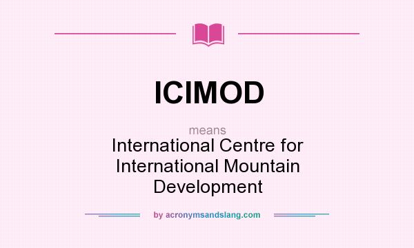 What does ICIMOD mean? It stands for International Centre for International Mountain Development