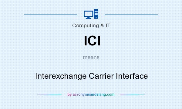 What does ICI mean? It stands for Interexchange Carrier Interface