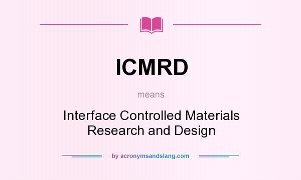 What does ICMRD mean? It stands for Interface Controlled Materials Research and Design