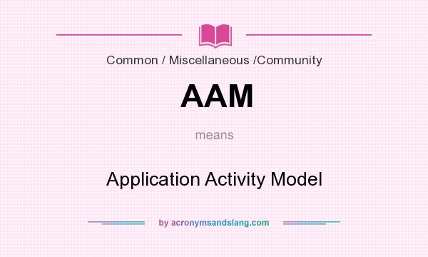 What does AAM mean? It stands for Application Activity Model