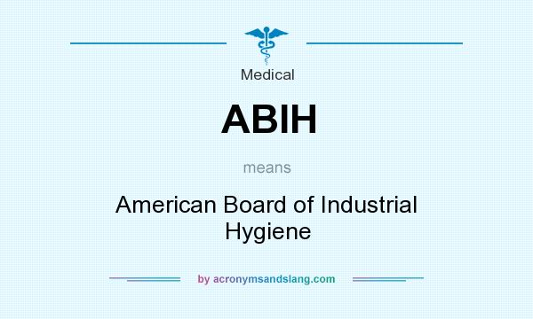What does ABIH mean? It stands for American Board of Industrial Hygiene
