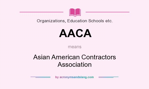 What does AACA mean? It stands for Asian American Contractors Association