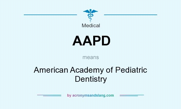 What does AAPD mean? It stands for American Academy of Pediatric Dentistry