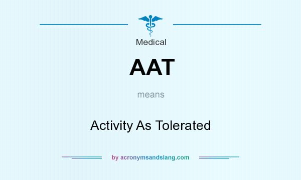 What does AAT mean? It stands for Activity As Tolerated