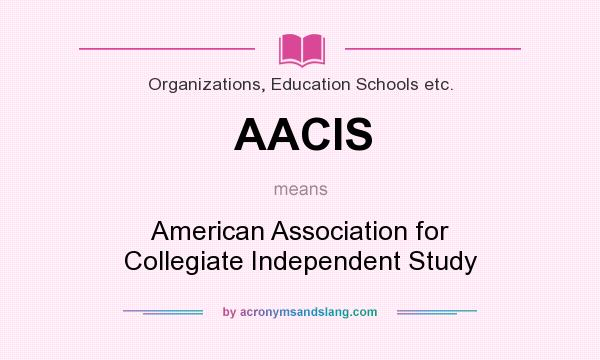 What does AACIS mean? It stands for American Association for Collegiate Independent Study