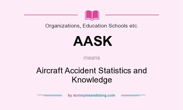 What does AASK mean? It stands for Aircraft Accident Statistics and Knowledge