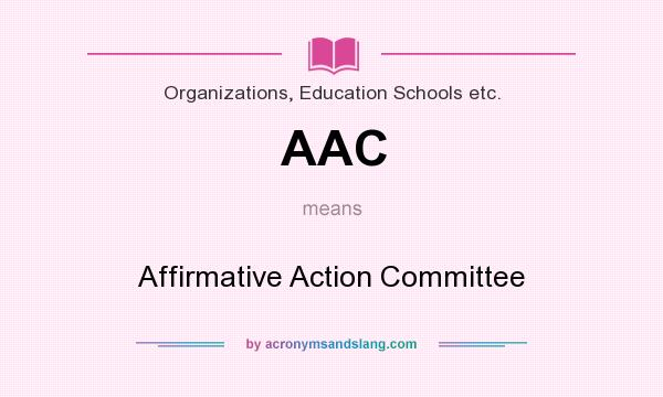 What does AAC mean? It stands for Affirmative Action Committee