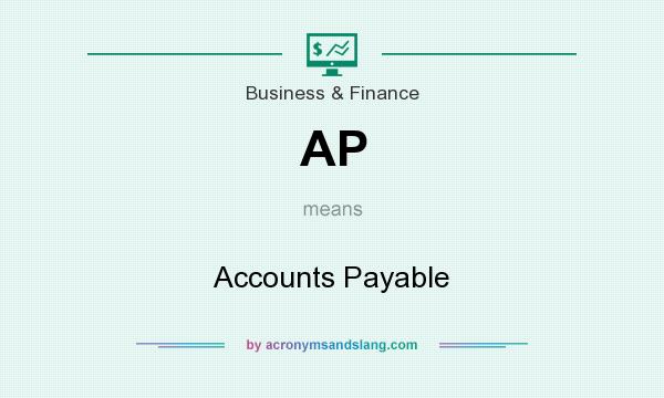 What does AP mean? It stands for Accounts Payable